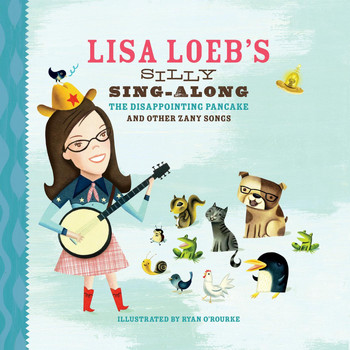 Lisa Loeb - Lisa Loeb's Silly Sing-Along: The Disappointing Pancake, and Other Zany Songs