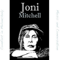 Joni Mitchell - Comfort In Melancholy / Music & Conversation