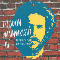 Loudon Wainwright III - My Father's Place, New York 1978
