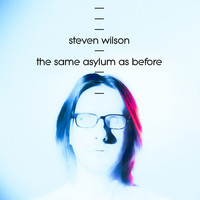Steven Wilson - The Same Asylum As Before