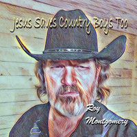 Roy Montgomery - Jesus Saves Country Boys Too
