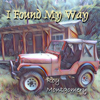 Roy Montgomery - I Found My Way