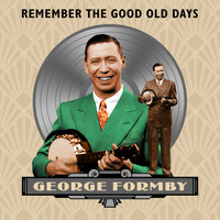 George Formby - Remember the Good Old Days