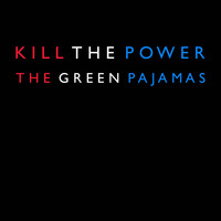 The Green Pajamas - Kill the Power