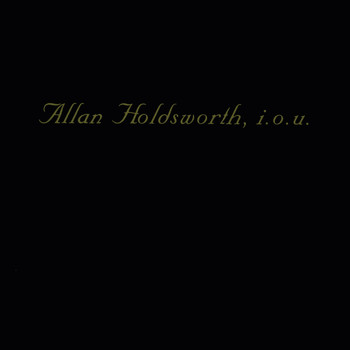 Allan Holdsworth - I.O.U. (Remastered)