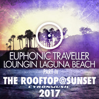 Euphonic Traveller - The Rooftop@Sunset (2017 Mix Loungin Laguna Beach, Pt. 4)