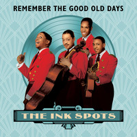 THE INK SPOTS - Remember the Good Old Days