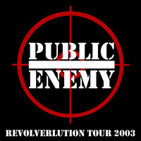 Public Enemy - Revolverlution Tour 2003 (Explicit)