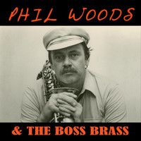 Phil Woods - Phil Woods & the Boss Brass