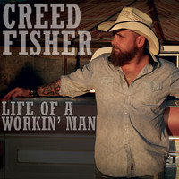 Creed Fisher - Life of a Workin' Man