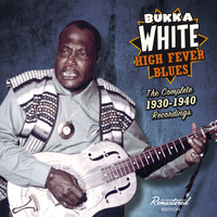 Bukka White - High Fever Blues: The Complete 1930-1940 Recordings