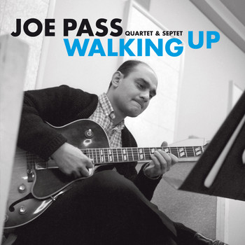 Joe Pass - Joe Pass Quartet & Septet: Walking Up