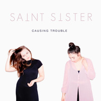 Saint Sister - Causing Trouble