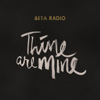 Beta Radio - Thine Are Mine