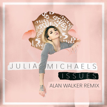 Julia Michaels - Issues (Alan Walker Remix [Explicit])