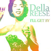 Della Reese - I'll Get By