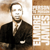 Elmore James - Person to Person