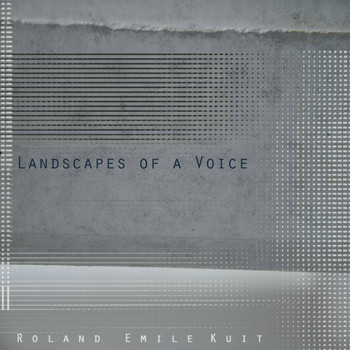 Roland Emile Kuit - Landscapes of a Voice