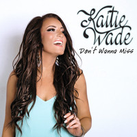 Kaitie Wade - Don't Wanna Miss