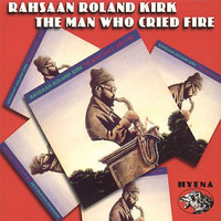 Rahsaan Roland Kirk - The Man Who Cried Fire