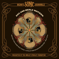 Doc & Merle Watson - Bear's Sonic Journals: Never the Same Way Once (Live)