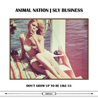 Animal Nation - Don't Grow Up to be Like Us