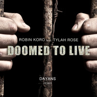 Robin Koro feat. Tylah Rose - Doomed to Live