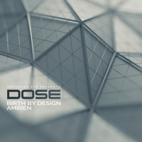 Dose - Birth by Design / Ambien
