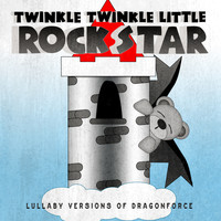 Twinkle Twinkle Little Rock Star - Lullaby Versions of DragonForce