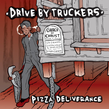 Drive-By Truckers - Pizza Deliverance