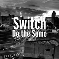Switch - Do the Same