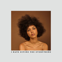 Arlissa - I Hate Giving You Everything