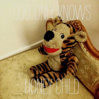 Honey Child - God Only Knows