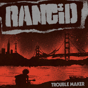 Rancid - Trouble Maker (Deluxe Edition)