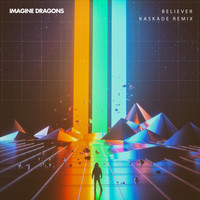 Imagine Dragons - Believer (Kaskade Remix)