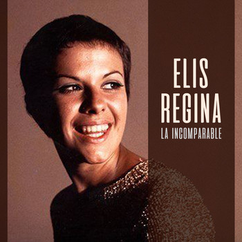 Elis Regina - La Incomparable…