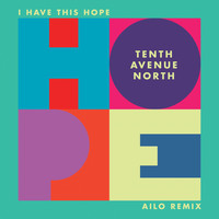 Tenth Avenue North - I Have This Hope (Ailo Remix)