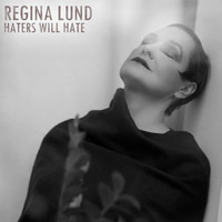 Regina Lund - Haters Will Hate