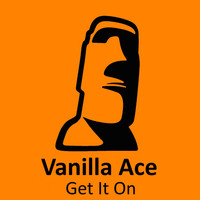 Vanilla Ace - Get It On
