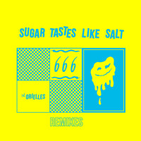 The Orielles - Sugar Tastes Like Salt (Remixes)