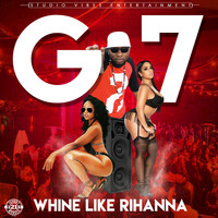 G7 - Whine Like Rihanna (Explicit)