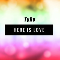 Tyro - Here Is Love