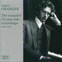 Percy Grainger - Grainger: The Complete 78-RPM Solo Recordings (Recorded 1908-1945)