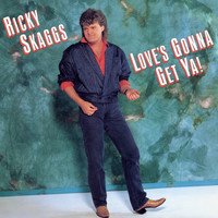Ricky Skaggs - Love's Gonna Get Ya!