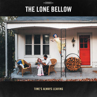 The Lone Bellow - Time's Always Leaving