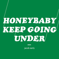 Jacob Early - Honeybaby, Keep Going Under