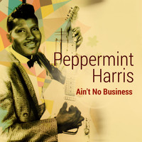 Peppermint Harris - Ain't No Business