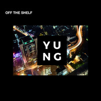 Yung - Off the Shelf