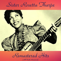 Sister Rosetta Tharpe - Remastered Hits (All Tracks Remastered)