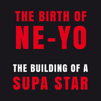 Ne-Yo - The Birth of Ne-Yo - The Building of A Supa Star